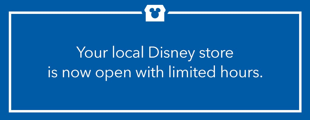 Your local Disney store is now open with limited hours.